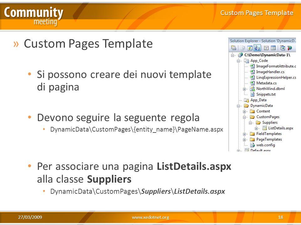 27/03/2009www.xedotnet.org18 »Custom Pages Template Si possono creare dei nuovi template di pagina Devono seguire la seguente regola DynamicData\Custo