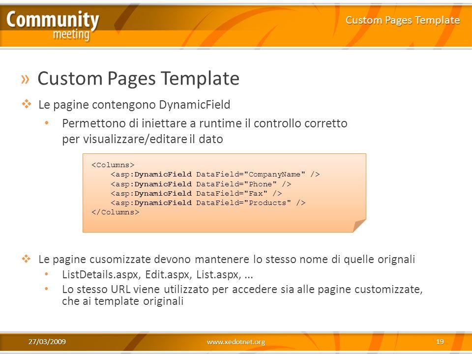 27/03/2009www.xedotnet.org19 »Custom Pages Template Custom Pages Template Le pagine contengono DynamicField Permettono di iniettare a runtime il contr