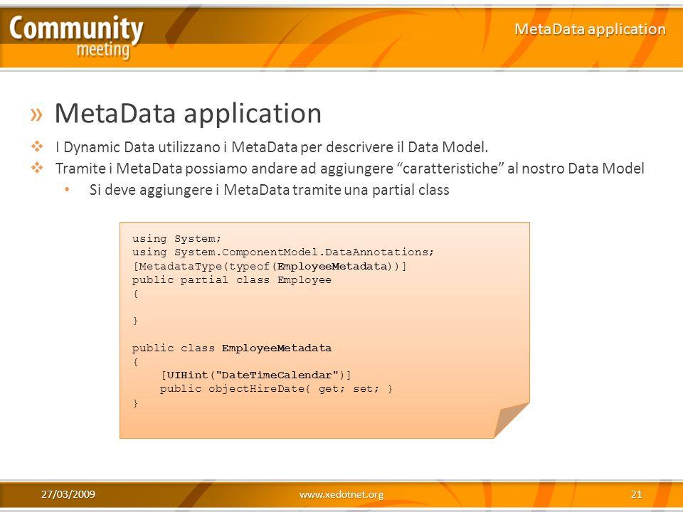 27/03/2009www.xedotnet.org21 »MetaData application MetaData application using System; using System.ComponentModel.DataAnnotations; [MetadataType(typeo