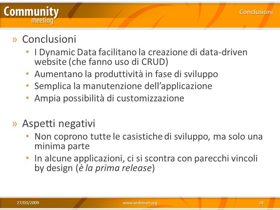 27/03/2009www.xedotnet.org24 »Conclusioni I Dynamic Data facilitano la creazione di data-driven website (che fanno uso di CRUD) Aumentano la produttiv