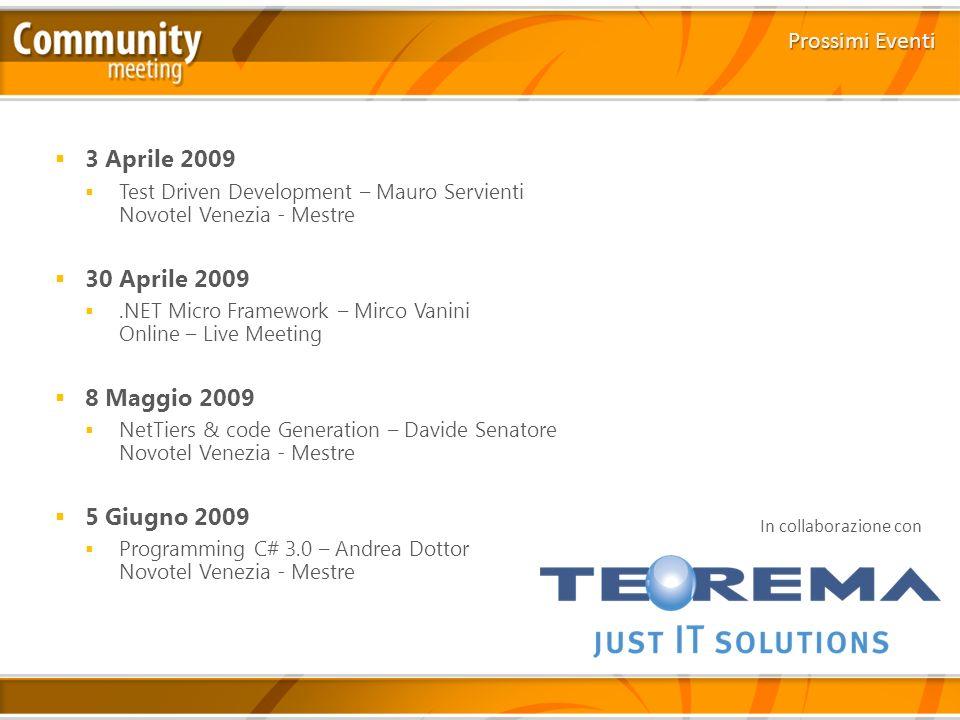 3 Aprile 2009 Test Driven Development – Mauro Servienti Novotel Venezia - Mestre 30 Aprile 2009.NET Micro Framework – Mirco Vanini Online – Live Meeti