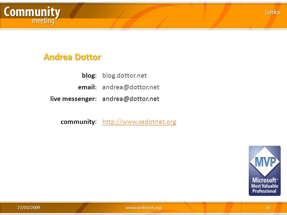 27/03/2009www.xedotnet.org26 Links blog:blog.dottor.net email:andrea@dottor.net live messenger:andrea@dottor.net community:http://www.xedotnet.org And