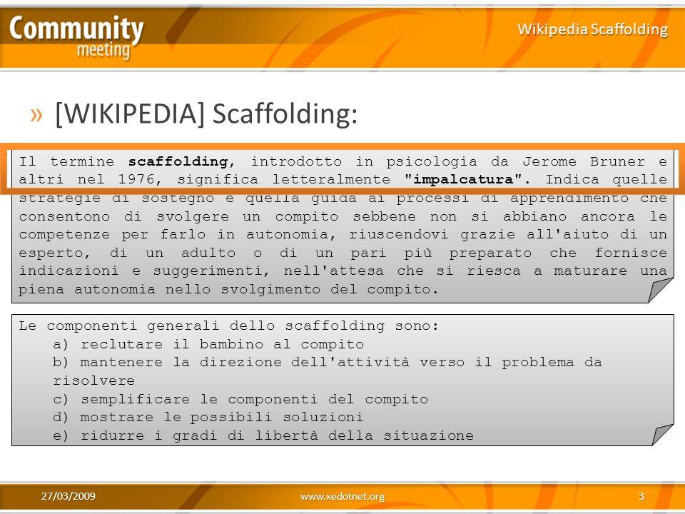 27/03/2009www.xedotnet.org3 »[WIKIPEDIA] Scaffolding: Wikipedia Scaffolding Il termine scaffolding, introdotto in psicologia da Jerome Bruner e altri