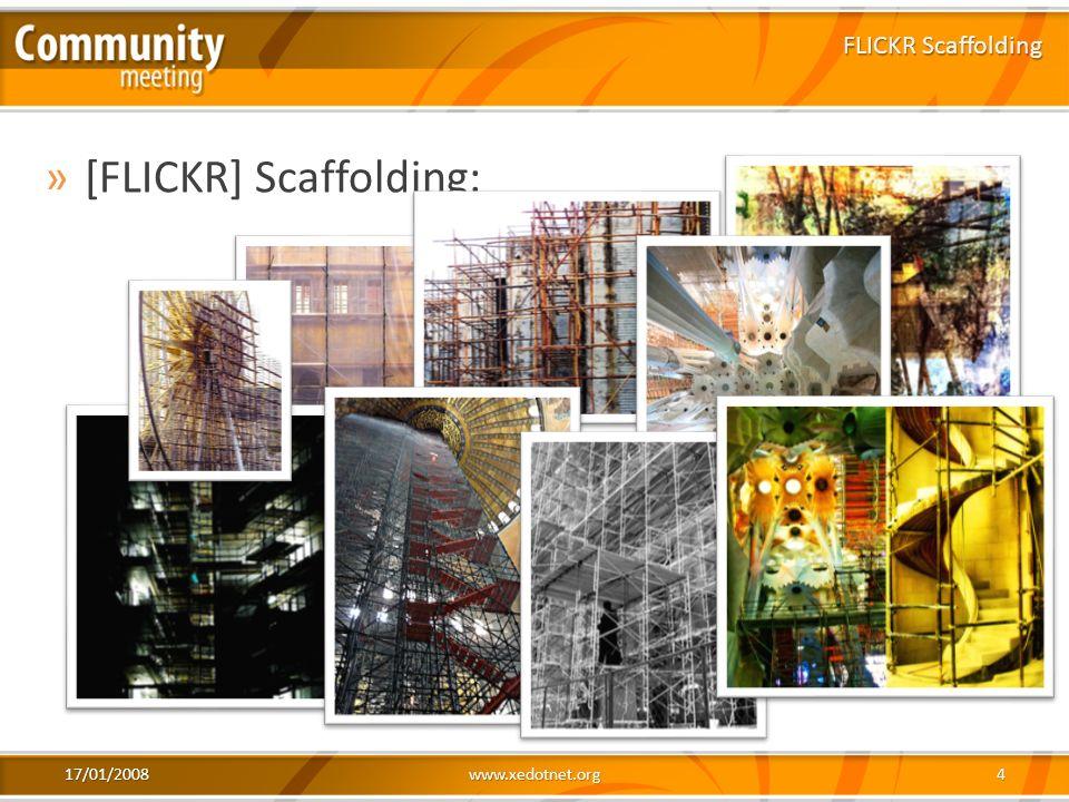 17/01/2008www.xedotnet.org4 »[FLICKR] Scaffolding: FLICKR Scaffolding