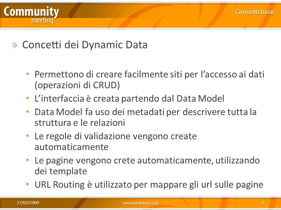 27/03/2009www.xedotnet.org5 »Concetti dei Dynamic Data Permettono di creare facilmente siti per laccesso ai dati (operazioni di CRUD) Linterfaccia è c