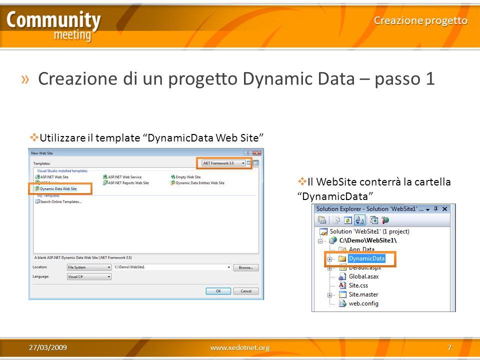 27/03/2009www.xedotnet.org7 »Creazione di un progetto Dynamic Data – passo 1 Creazione progetto Utilizzare il template DynamicData Web Site Il WebSite