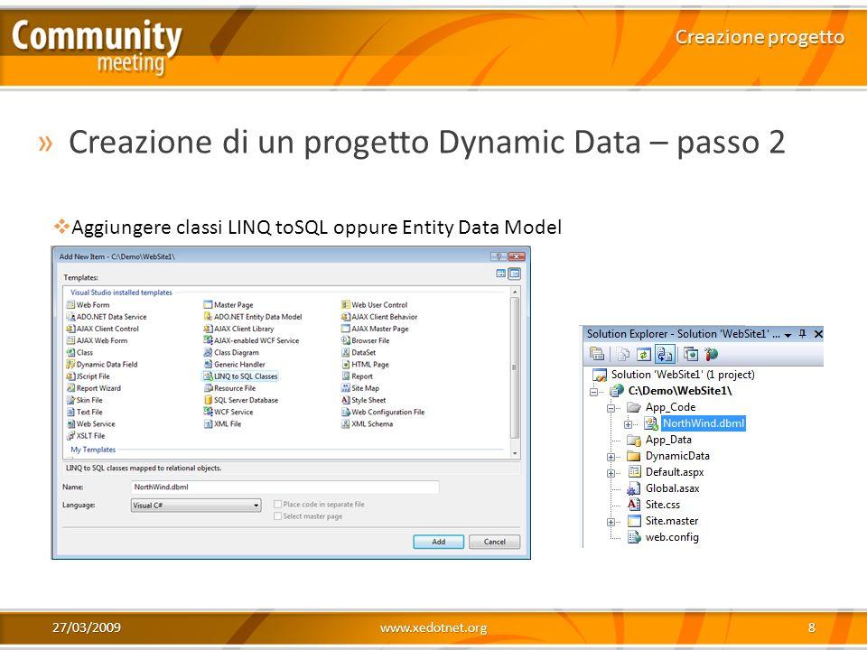 27/03/2009www.xedotnet.org8 »Creazione di un progetto Dynamic Data – passo 2 Creazione progetto Aggiungere classi LINQ toSQL oppure Entity Data Model
