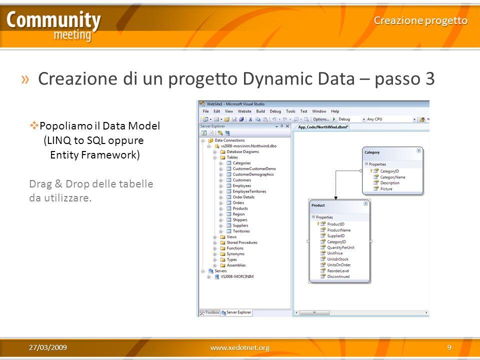27/03/2009www.xedotnet.org9 »Creazione di un progetto Dynamic Data – passo 3 Creazione progetto Popoliamo il Data Model (LINQ to SQL oppure Entity Fra