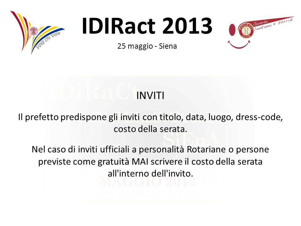 IDIRact 2013 25 maggio - Siena INVITI Il prefetto predispone gli inviti con titolo, data, luogo, dress-code, costo della serata. Nel caso di inviti uf