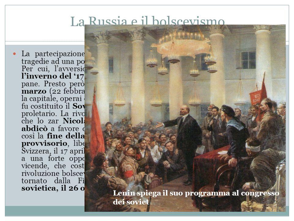 La Russia e il bolscevismo La partecipazione della Russia alla Prima Guerra Mondiale aggiunse tragedie ad una popolazione già tragicamente provata da