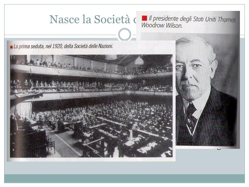 Nasce la Società delle Nazioni Sempre nel 1919, grazie al Presidente degli USA Thomas Woodrow Wilson, nacque la Società delle Nazioni, i cui lavori in