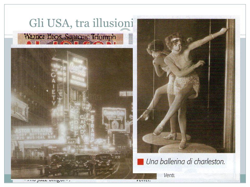 Gli USA, tra illusioni, euforia e tracollo Gli Americani vissero negli anni 20 i cosiddetti anni ruggenti, durante i quali lo sviluppo industriale e i