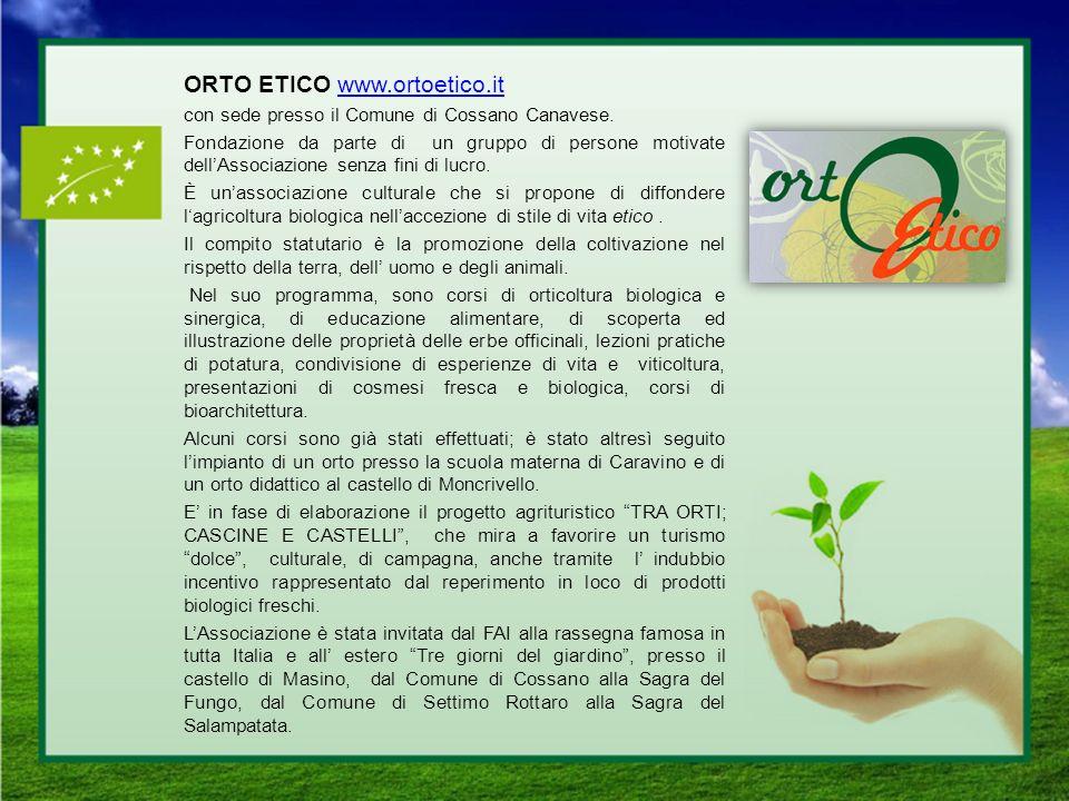 ORTO ETICO www.ortoetico.itwww.ortoetico.it con sede presso il Comune di Cossano Canavese. Fondazione da parte di un gruppo di persone motivate dellAs