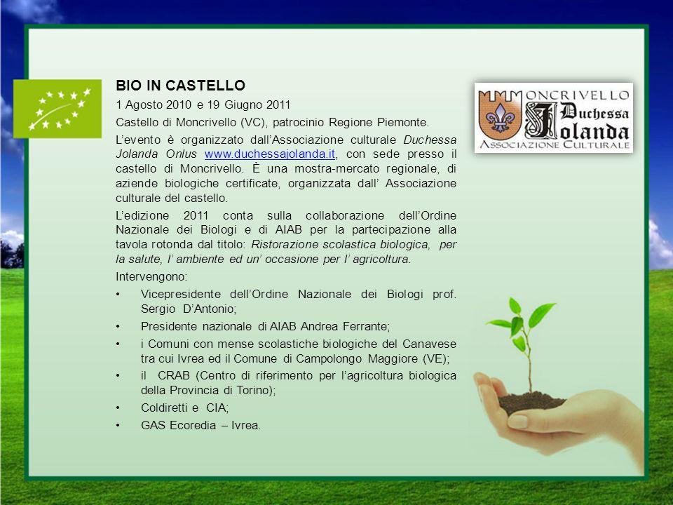 BIO IN CASTELLO 1 Agosto 2010 e 19 Giugno 2011 Castello di Moncrivello (VC), patrocinio Regione Piemonte. Levento è organizzato dallAssociazione cultu