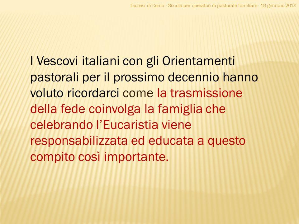 Diocesi di Como - Scuola per operatori di pastorale familiare - 19 gennaio 2013 I Vescovi italiani con gli Orientamenti pastorali per il prossimo dece