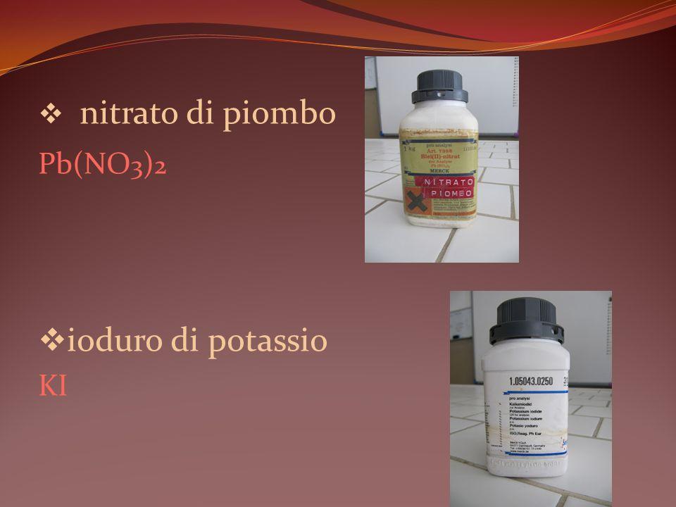 nitrato di piombo Pb(NO 3 ) 2 ioduro di potassio KI
