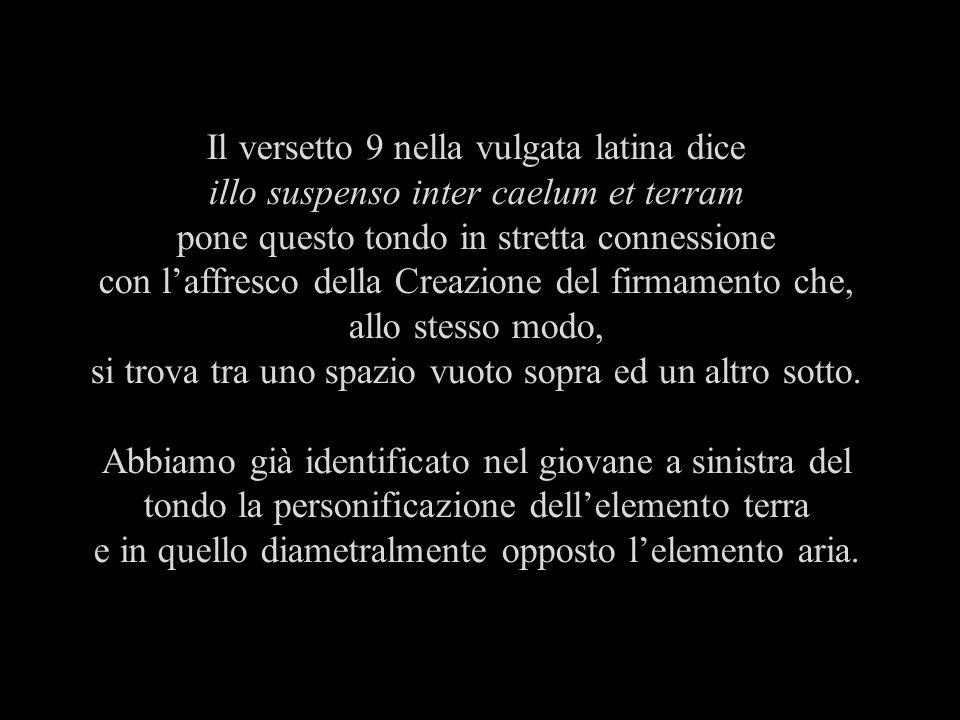 Il versetto 9 nella vulgata latina dice illo suspenso inter caelum et terram pone questo tondo in stretta connessione con laffresco della Creazione de