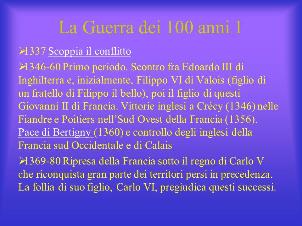 La Guerra dei 100 anni 1 1337 Scoppia il conflittoScoppia il conflitto 1346-60 Primo periodo. Scontro fra Edoardo III di Inghilterra e, inizialmente,
