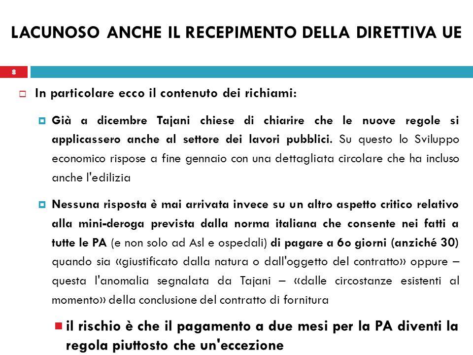 8 LACUNOSO ANCHE IL RECEPIMENTO DELLA DIRETTIVA UE In particolare ecco il contenuto dei richiami: Già a dicembre Tajani chiese di chiarire che le nuove regole si applicassero anche al settore dei lavori pubblici.