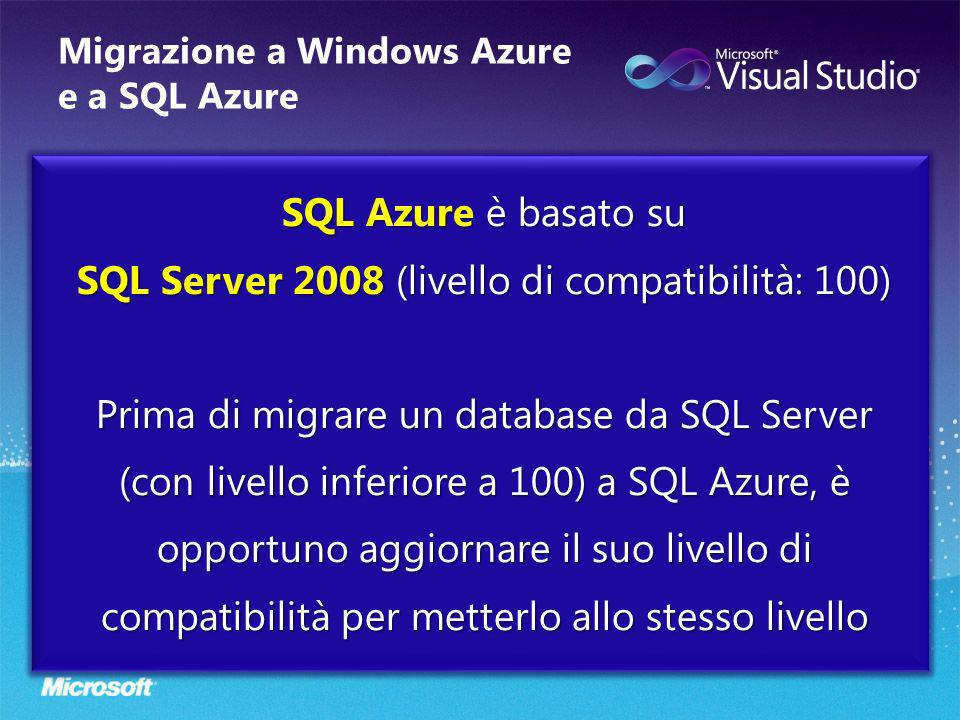 Migrazione a Windows Azure e a SQL Azure SQL Azure è basato su SQL Server 2008 (livello di compatibilità: 100) Prima di migrare un database da SQL Ser
