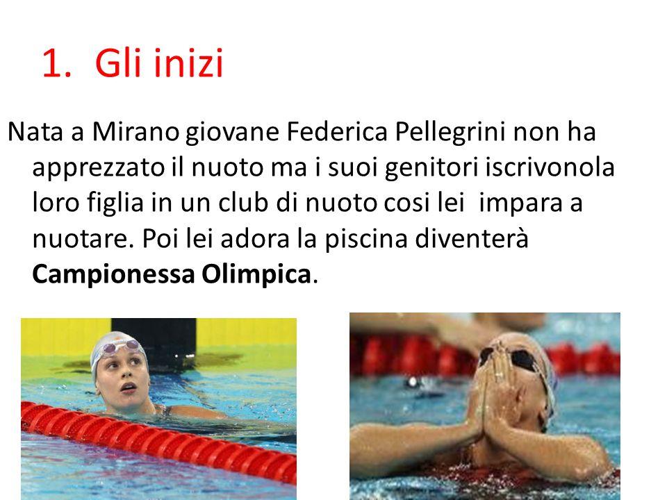 1.Gli inizi Nata a Mirano giovane Federica Pellegrini non ha apprezzato il nuoto ma i suoi genitori iscrivonola loro figlia in un club di nuoto cosi lei impara a nuotare.