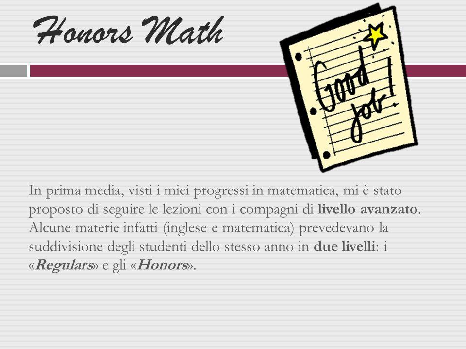 Quando sono passata agli Honors in prima media ho iniziato ad appassionarmi molto alla matematica.