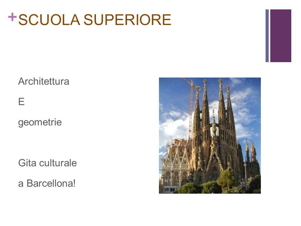 + SCUOLA SUPERIORE Architettura E geometrie Gita culturale a Barcellona!