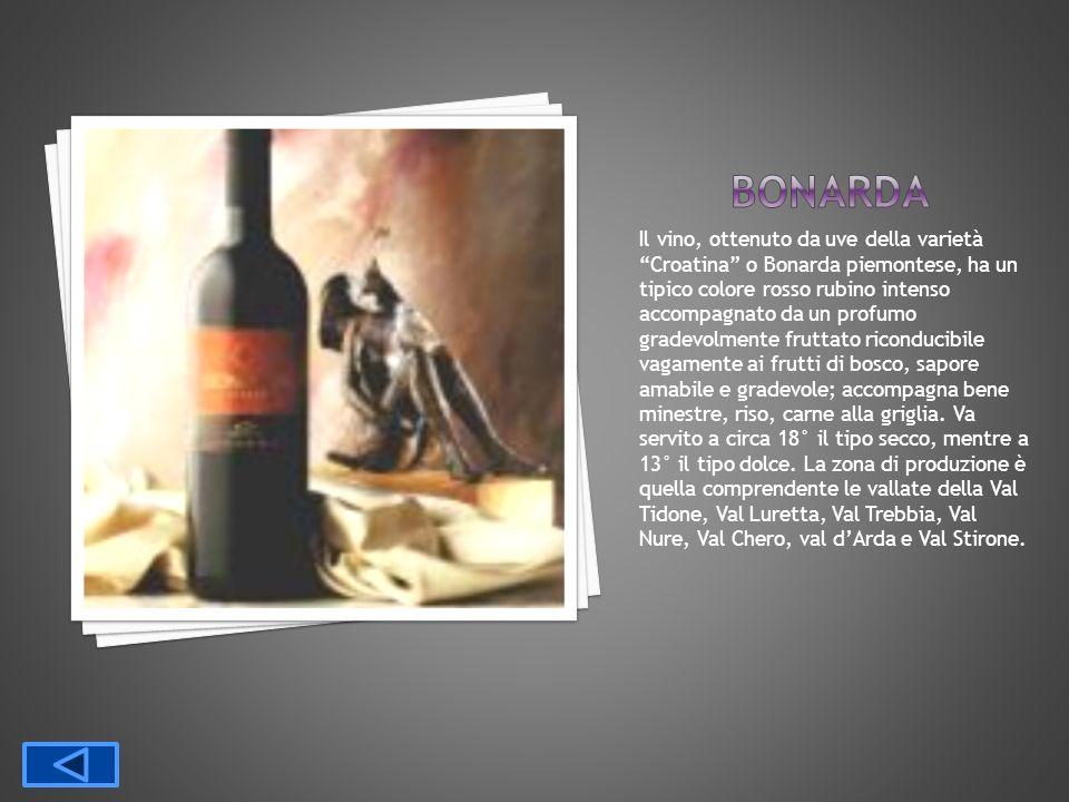 Il vino, ottenuto da uve della varietà Croatina o Bonarda piemontese, ha un tipico colore rosso rubino intenso accompagnato da un profumo gradevolment