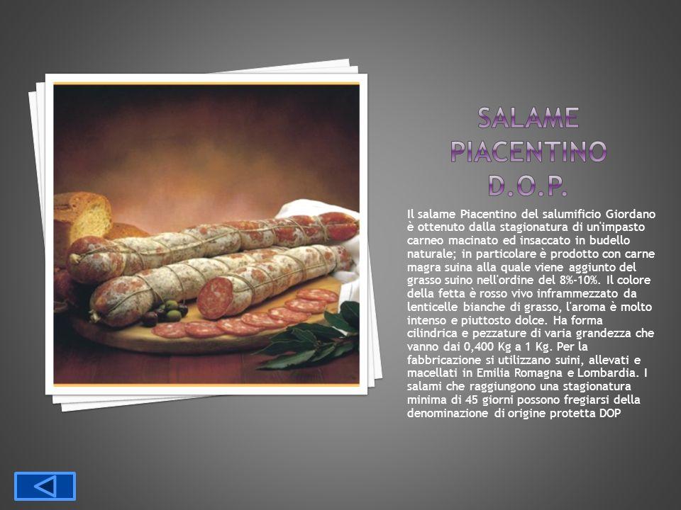 Il salame Piacentino del salumificio Giordano è ottenuto dalla stagionatura di un'impasto carneo macinato ed insaccato in budello naturale; in partico