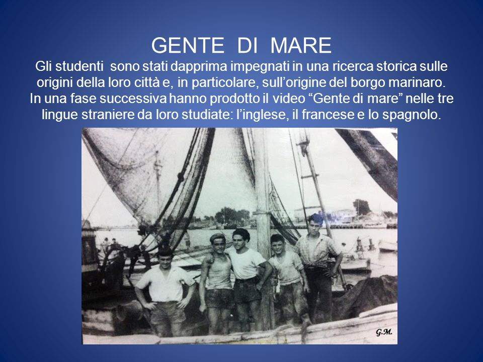 GENTE DI MARE Gli studenti sono stati dapprima impegnati in una ricerca storica sulle origini della loro città e, in particolare, sullorigine del borgo marinaro.