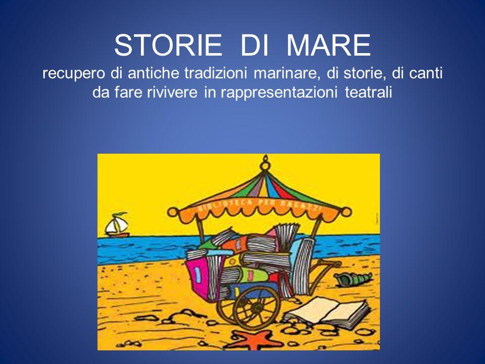 STORIE DI MARE recupero di antiche tradizioni marinare, di storie, di canti da fare rivivere in rappresentazioni teatrali