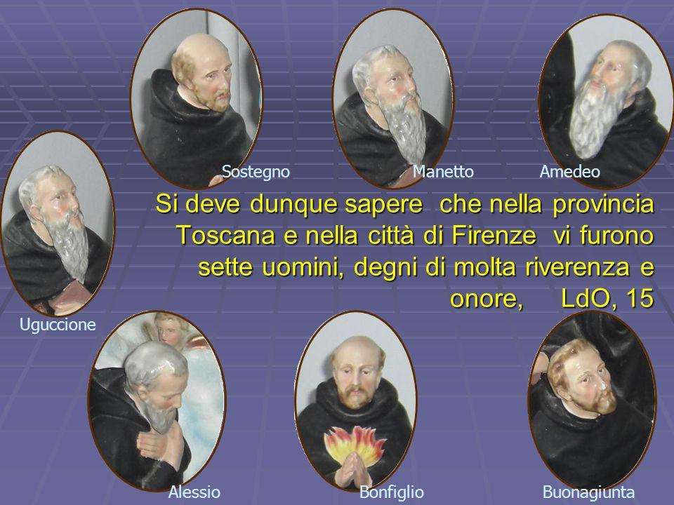 Si deve dunque sapere che nella provincia Toscana e nella città di Firenze vi furono sette uomini, degni di molta riverenza e onore, LdO, 15 Buonagiun