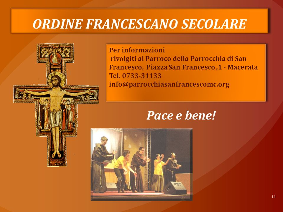 12 Per informazioni rivolgiti al Parroco della Parrocchia di San Francesco, Piazza San Francesco,1 - Macerata Tel.