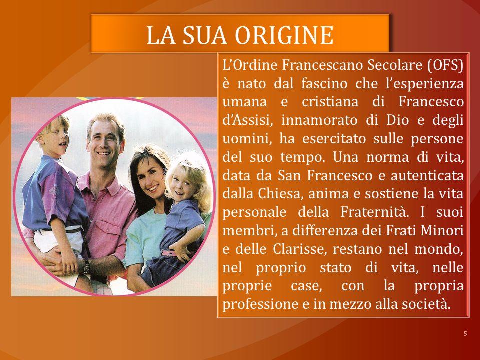 5 LOrdine Francescano Secolare (OFS) è nato dal fascino che lesperienza umana e cristiana di Francesco dAssisi, innamorato di Dio e degli uomini, ha esercitato sulle persone del suo tempo.