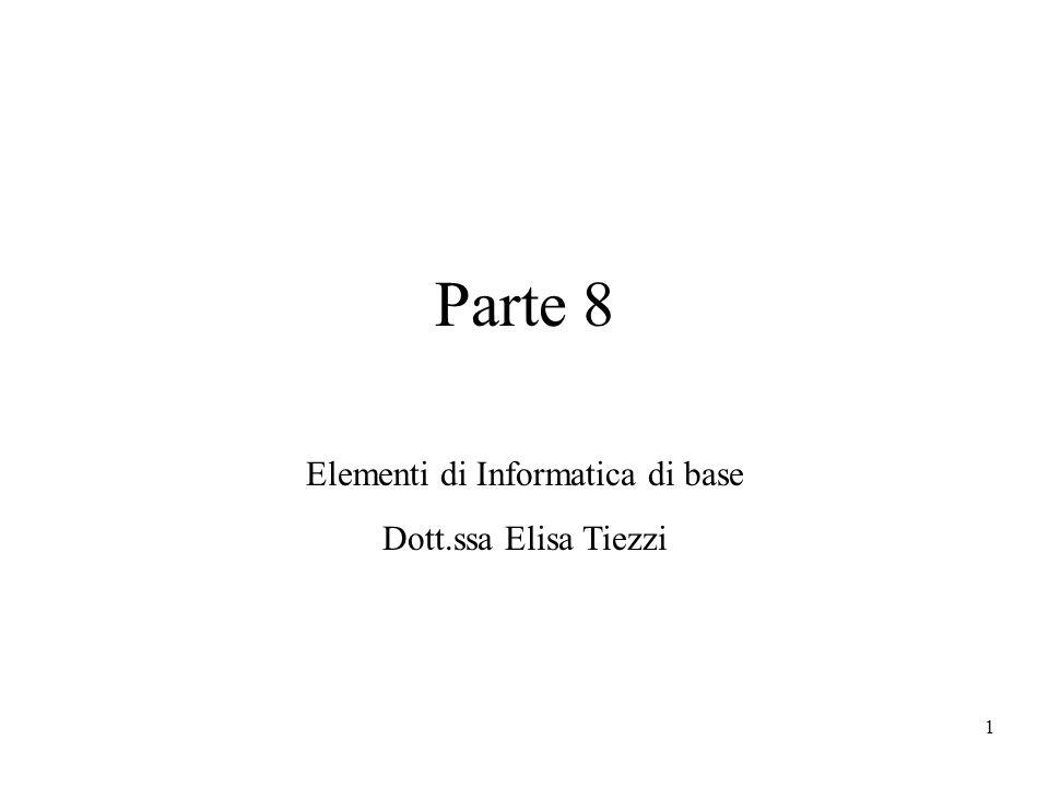 1 Parte 8 Elementi di Informatica di base Dott.ssa Elisa Tiezzi
