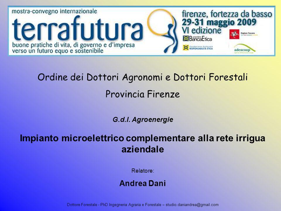 Ordine dei Dottori Agronomi e Dottori Forestali Provincia Firenze G.d.l. Agroenergie Impianto microelettrico complementare alla rete irrigua aziendale