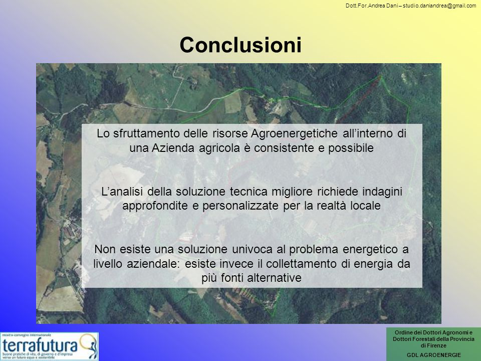Conclusioni Lo sfruttamento delle risorse Agroenergetiche allinterno di una Azienda agricola è consistente e possibile Lanalisi della soluzione tecnic