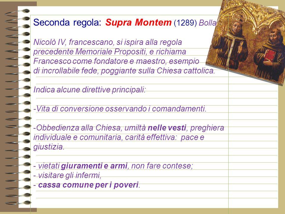 Seconda regola: Supra Montem (1289) Bolla Nicolò IV, francescano, si ispira alla regola precedente Memoriale Propositi, e richiama Francesco come fondatore e maestro, esempio di incrollabile fede, poggiante sulla Chiesa cattolica.