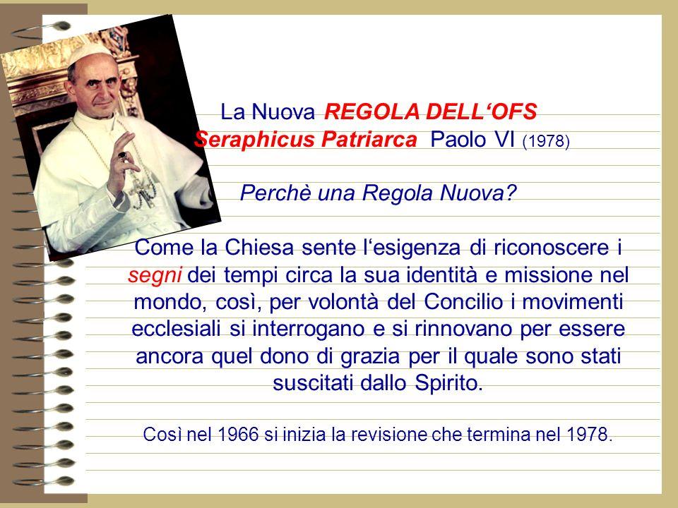 La Nuova REGOLA DELLOFS Seraphicus Patriarca Paolo VI (1978) Perchè una Regola Nuova.