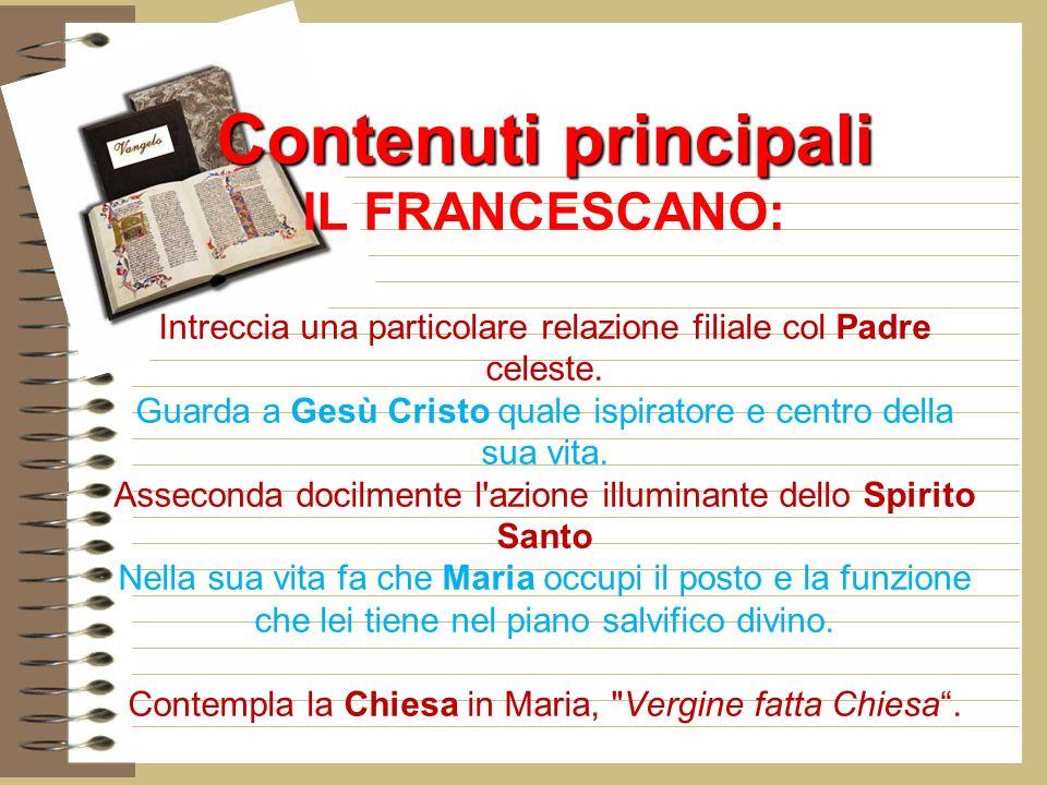 Contenuti principali Contenuti principali IL FRANCESCANO: Intreccia una particolare relazione filiale col Padre celeste.