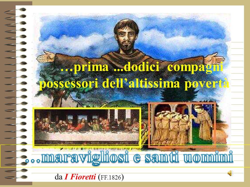 …prima...dodici compagni possessori dellaltissima povertà da I Fioretti ( FF.1826 )