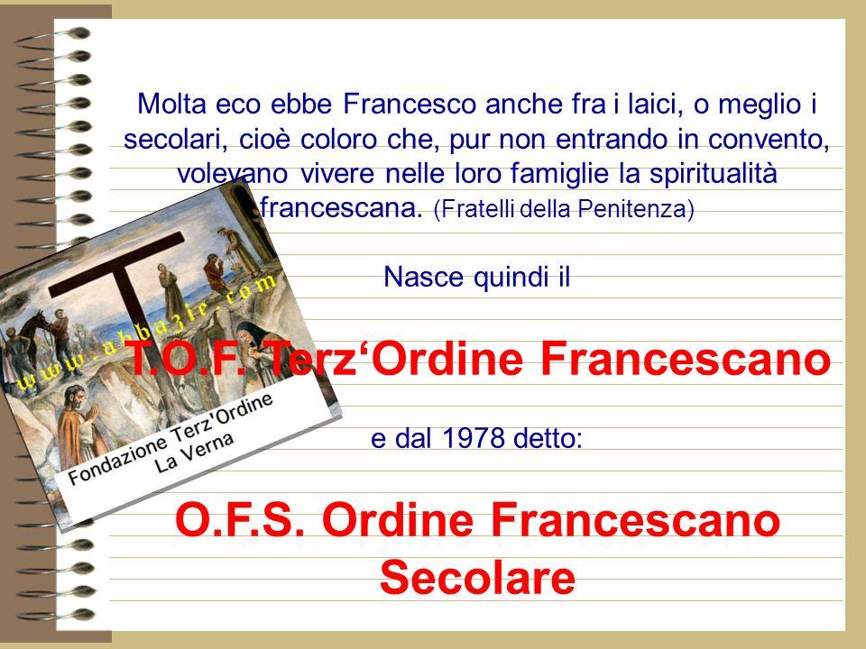 Molta eco ebbe Francesco anche fra i laici, o meglio i secolari, cioè coloro che, pur non entrando in convento, volevano vivere nelle loro famiglie la spiritualità francescana.