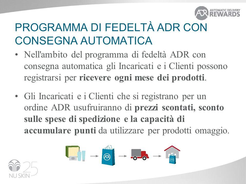 PROGRAMMA DI FEDELTÀ ADR CON CONSEGNA AUTOMATICA Nell ambito del programma di fedeltà ADR con consegna automatica gli Incaricati e i Clienti possono registrarsi per ricevere ogni mese dei prodotti.