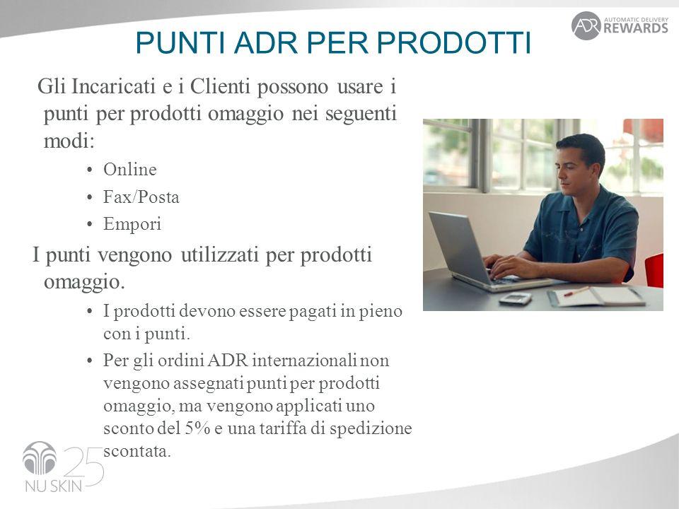 PUNTI ADR PER PRODOTTI Gli Incaricati e i Clienti possono usare i punti per prodotti omaggio nei seguenti modi: Online Fax/Posta Empori I punti vengono utilizzati per prodotti omaggio.