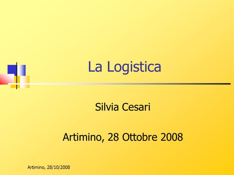 Artimino, 28/10/2008 La Logistica Silvia Cesari Artimino, 28 Ottobre 2008