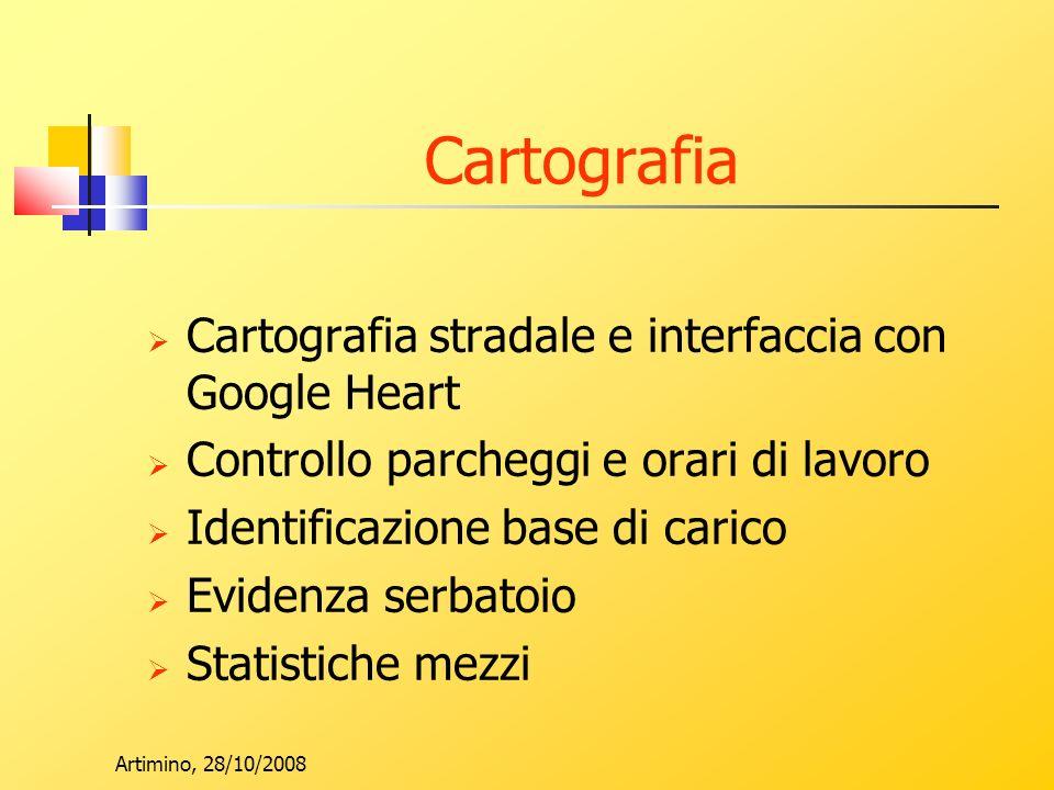 Artimino, 28/10/2008 Cartografia Cartografia stradale e interfaccia con Google Heart Controllo parcheggi e orari di lavoro Identificazione base di carico Evidenza serbatoio Statistiche mezzi