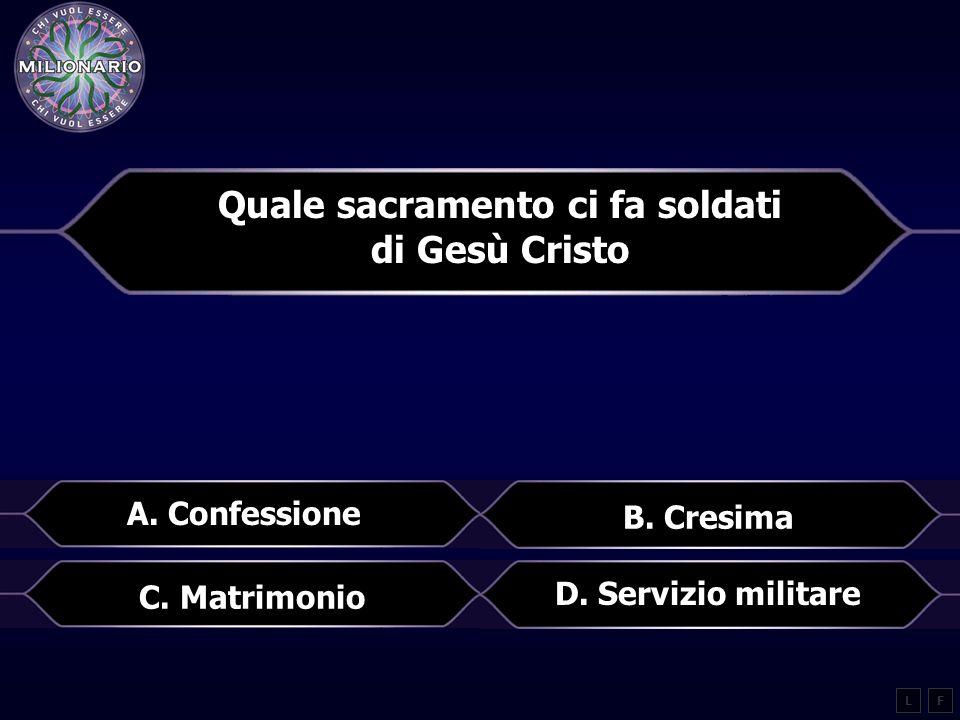 Quale sacramento ci fa soldati di Gesù Cristo LF A.