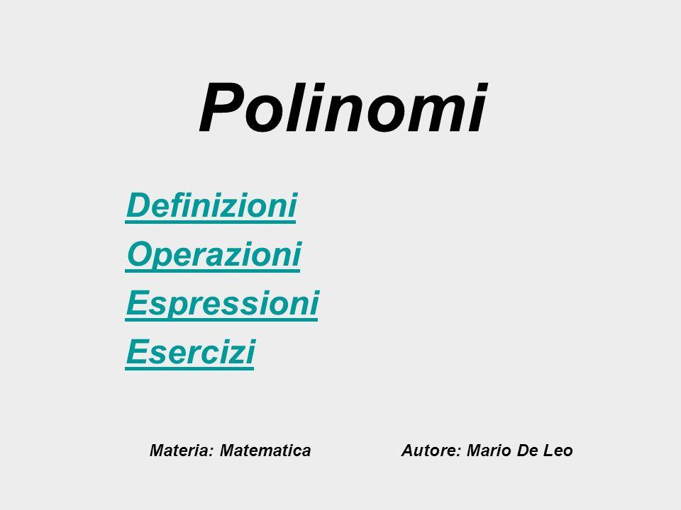 Polinomi Definizioni Operazioni Espressioni Esercizi Materia: Matematica Autore: Mario De Leo