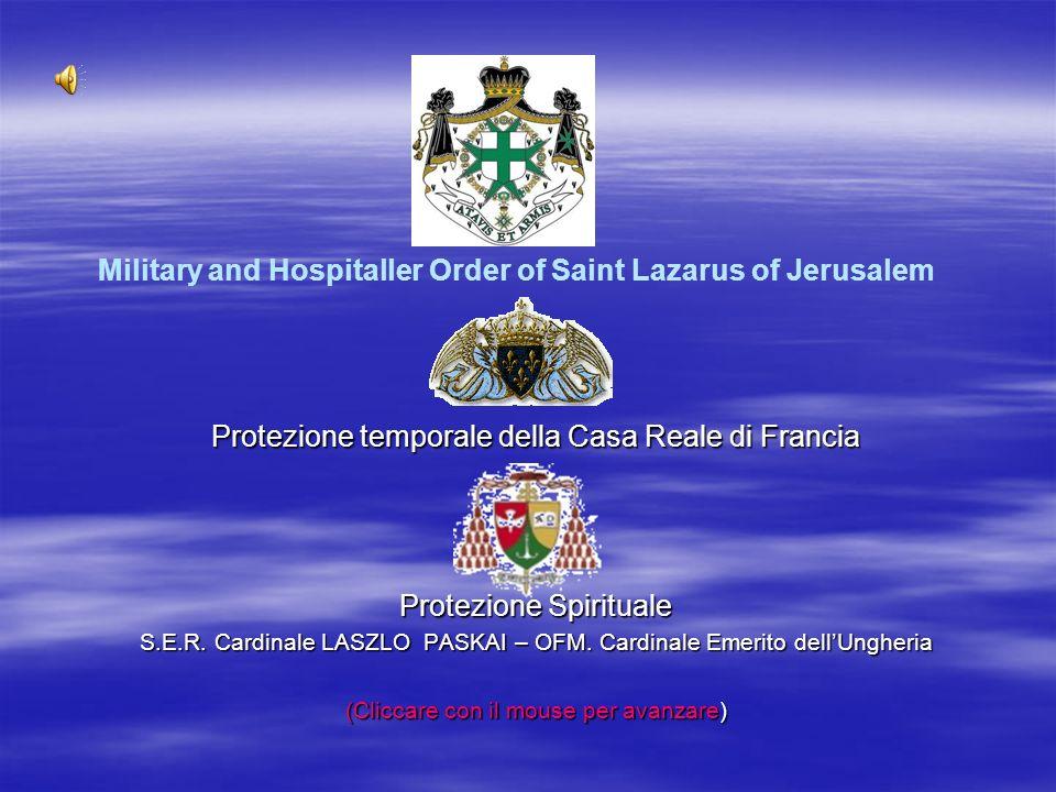 Protezione temporale della Casa Reale di Francia Protezione Spirituale S.E.R. Cardinale LASZLO PASKAI – OFM. Cardinale Emerito dellUngheria (Cliccare