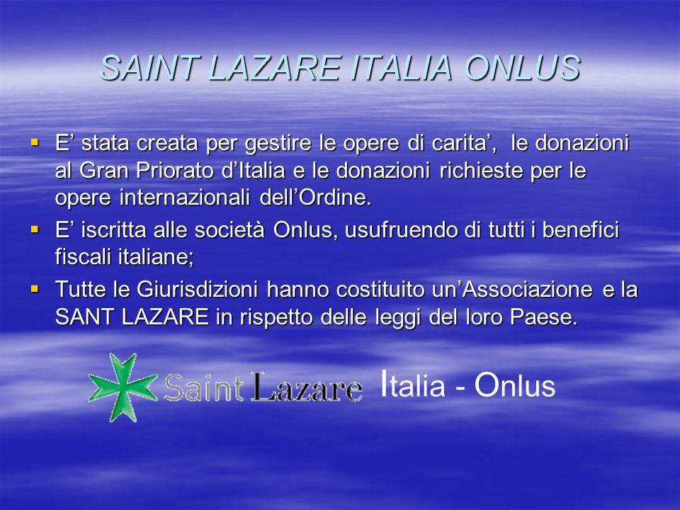 SAINT LAZARE ITALIA ONLUS E stata creata per gestire le opere di carita, le donazioni al Gran Priorato dItalia e le donazioni richieste per le opere i